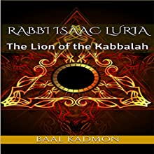 Rabbi Isaac Luria: The Lion of the Kabbalah: Jewish Mystics, Book 1 Audiobook by Baal Kadmon Narrated by Baal Kadmon