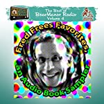 Fred Frees Favorites: An Audiobook Sampler: The Best of BearManor Radio, Vol. 4 | Joe Bevilacqua,Charles Dawson Butler,Pedro Pablo Sacristán,Robert L. Mills,Murray Langston,Alan Reed,Fred Frees, various authors