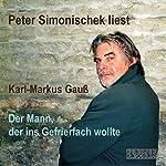Der Mann, der ins Gefrierfach wollte | Karl-Markus Gauss