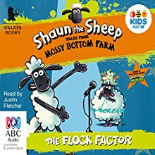 Shaun the Sheep: The Flock Factor: Tales from Mossy Bottom Farm, Book 1 (       UNABRIDGED) by Martin Howard Narrated by Justin Fletcher