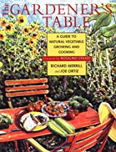 The Gardener39s Table A Guide to Natural Vegetable Growing and Cooking