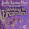 Waking in Dreamland: The Dreamland, Book 1 (       UNABRIDGED) by Jody Lynn Nye Narrated by Keith Szarabajka