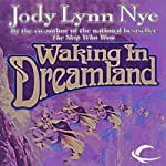 Waking in Dreamland: The Dreamland, Book 1 (       UNABRIDGED) by Jody Lynn Nye Narrated by Keith Szarabajka