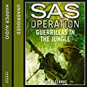 Guerrillas in the Jungle: SAS Operation Audiobook by Shaun Clarke Narrated by Sean Barrett