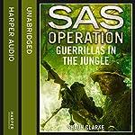 Guerrillas in the Jungle: SAS Operation | Shaun Clarke