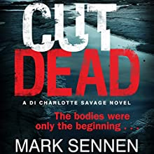 Cut Dead: A Charlotte Savage Crime Thriller (       UNABRIDGED) by Mark Sennen Narrated by Polly Lee