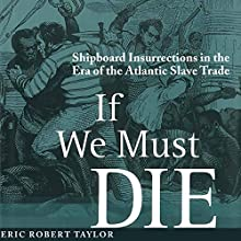 If We Must Die: Shipboard Insurrections in the Era of the Atlantic Slave Trade (Antislavery, Abolition, and the Atlantic World) Audiobook by Eric Robert Taylor Narrated by Gerald Zimmerman