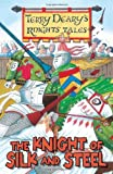 Terry Deary The Knight of Silk and Steel (Knights' Tales)