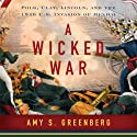 A Wicked War: Polk, Clay, Lincoln and the 1846 U.S. Invasion of Mexico (       UNABRIDGED) by Amy S. Greenberg Narrated by Caroline Shaffer