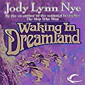Waking in Dreamland: The Dreamland, Book 1 Audiobook by Jody Lynn Nye Narrated by Keith Szarabajka