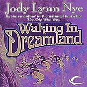 Waking in Dreamland: The Dreamland, Book 1 | Jody Lynn Nye