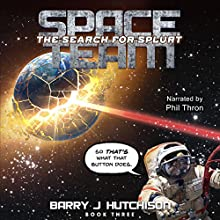 Space Team: The Search for Splurt Audiobook by Barry J. Hutchison Narrated by Phil Thron