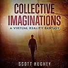 Collective Imaginations: A Virtual Reality Fantasy Hörbuch von Scott Hughey Gesprochen von: Chase Johnson