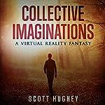 Collective Imaginations: A Virtual Reality Fantasy | Scott Hughey