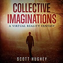 Collective Imaginations: A Virtual Reality Fantasy Audiobook by Scott Hughey Narrated by Chase Johnson