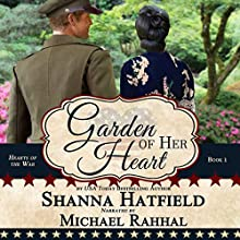 Garden of Her Heart: Hearts of the War, Book 1 Audiobook by Shanna Hatfield Narrated by Michael Rahhal