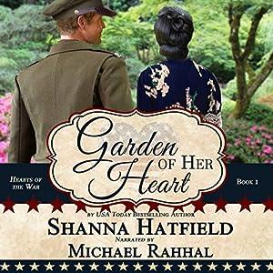 Garden of Her Heart: Hearts of the War, Book 1 Hörbuch von Shanna Hatfield Gesprochen von: Michael Rahhal