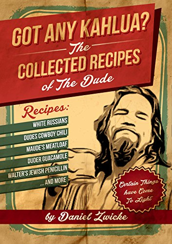 got-any-kahlua-aka-the-big-lebowski-cookbook-aka-the-big-lebowski-cookbook-the-dudes-answer-to-the-t