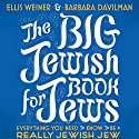The Big Jewish Book for Jews: Everything You Need to Know to Be a Really Jewish Jew (       UNABRIDGED) by Ellis Weiner, Barbara Davilman Narrated by Ellis Weiner, Barbara Davilman, Yuri Rasovsky, Lorna Raver