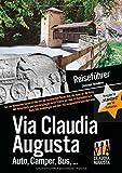 """Via Claudia Augusta Reiseführer standard"""" mit 57 Farbseiten: Auf der Römischen Kaiserstraße von der bayerischen Donau über die Alpen an  die Adria ... und über 200 ausgewählte Gast-Betriebe"""