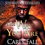 The Way You Are: Supernatural Renegades, Book 3 | Carly Fall