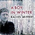 A Boy in Winter Audiobook by Rachel Seiffert Narrated by Jilly Bond