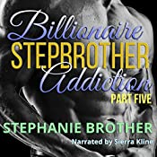 Billionaire Stepbrother: Addiction, Part 5 | Stephanie Brother
