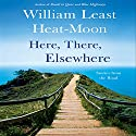 Here, There, Elsewhere: Stories from the Road (       UNABRIDGED) by William Least Heat-Moon Narrated by Joe Barrett