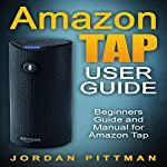 Amazon Tap User Guide: Beginners Guide and Manual for Amazon Tap (Amazon Tap Complete 2016 User Guide) | Jordan Pittman