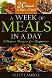 A Week of Meals in a Day: Delicious Recipes for Beginners - 20 Quick Easy Recipes You Can Make in a Day (quick easy recipes, delicious recipes, Beginner Cookbook Book 1)