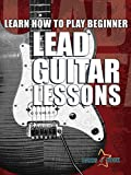 Learn How To Play Beginner Lead Guitar Lessons