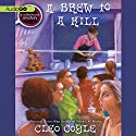A Brew to a Kill: A Coffeehouse Mystery, Book 11 Audiobook by Cleo Coyle Narrated by Rebecca Gibel