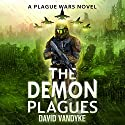 The Demon Plagues: Plague Wars Series, Book 4 Audiobook by David VanDyke Narrated by Artie Sievers