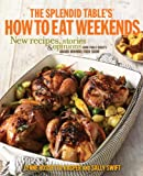 The Splendid Table's How to Eat Weekends: New Recipes, Stories, and Opinions from Public Radio's Award-Winning Food Show