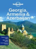 Lonely Planet Georgia, Armenia & Azerbaijan: Including Guides to Tbilisi, Yerevan, Baku, Nagorno-Karabakh and More (Travel Guide)