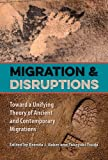 img - for Migration and Disruptions: Toward a Unifying Theory of Ancient and Contemporary Migrations book / textbook / text book