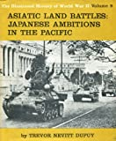 Asiatic Land Battles: Expansion of Japan in Asia (Illustrated History of World War II) (0851660274) by Dupuy, Trevor N.