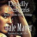 Deadly Designs: Design Trilogy, Book 2 (       UNABRIDGED) by Dale Mayer Narrated by J. R. Lowe