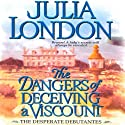 The Dangers of Deceiving a Viscount: Desperate Debutantes Audiobook by Julia London Narrated by Anne Flosnik