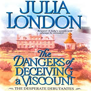 The Dangers of Deceiving a Viscount: Desperate Debutantes | [Julia London]