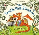 The Trouble with Dragons Debi Gliori