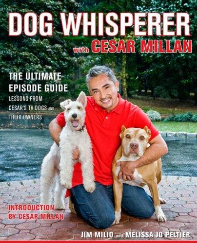 Dog Whisperer with Cesar Millan: The Ultimate Episode Guide, Jim Milio, Melissa Jo Peltier