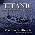 Titanic: The Most Complete Story Ever Told (       UNABRIDGED) by Matthew Vollbrecht Narrated by Gary Johnston