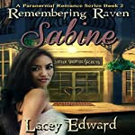 Remembering Raven: Sabine: A Paranormal Romance Series, Book 2 | Lacey Edward