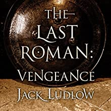 The Last Roman: Vengeance (       UNABRIDGED) by Jack Ludlow Narrated by David Thorpe