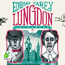 Lungdon: Iremonger Trilogy, Book 3 | Livre audio Auteur(s) : Edward Carey Narrateur(s) : Ben Allen, Bea Holland