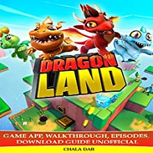Dragon Land Game App, Walkthrough, Episodes, Download Guide Unofficial Audiobook by Chala Dar Narrated by Dan McDermott