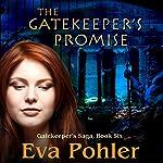The Gatekeeper's Promise: Gatekeeper's Saga, Book 6   Eva Pohler