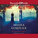 The Medea Complex Audiobook by Rachel Florence Roberts Narrated by Elizabeth Sastre, Jeff Woodman, Bianca Amato, Robert Ian Mackenzie