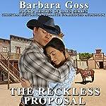 The Reckless Proposal: Heroes of Hays, Book 2 | Barbara Goss